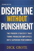 Discipline Without Punishment The Proven Strategy That Turns Problem Employees Into Superior Performers
