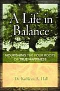 A Life in Balance: Nourishing the Four Roots of True Happiness