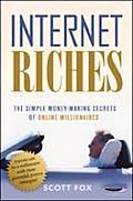 Internet Riches The Simple Money Making Secrets of Online Millionaires