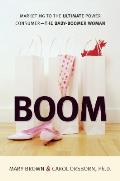 Boom: Marketing To The Ultimate Power Consumer: The Baby-Boomer Woman by Mary Brown