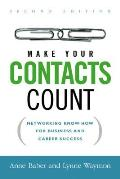 Make Your Contacts Count Networking Know How for Business & Career Success