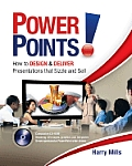 Power Points!: How To Design and Deliver Presentations That Sizzle and Sell - With CD (07 Edition)
