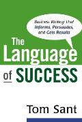 Language of Success Business Writing That Informs Persuades & Gets Results