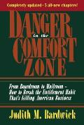 Danger in the Comfort Zone: From Boardroom to Mailroom -- How to Break the Entitlement Habit That's Killing American Business