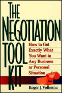 Negotiation Toolkit How to Get Exactly What You Want in Any Business or Personal Situation