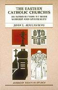 The Eastern Catholic Churches: An Introduction to Their Worship and Spirituality (American Essays in Liturgy)