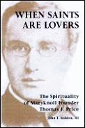 When Saints Are Lovers: The Spirituality of Maryknoll Founder Thomas F. Price