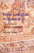 From Jerusalem to Antioch The Gospel Across Cultures
