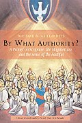 By What Authority A Primer on Scripture the Magisterium & the Sense of the Faithful