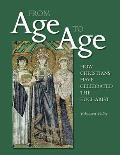 From Age to Age: How Christians Have Celebrated the Eucharist: Revised and Expanded Edition