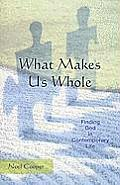 What Makes Us Whole: Finding God in Contemporary Life