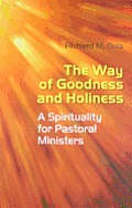 Way of Goodness & Holiness A Spirituality for Pastoral Minister