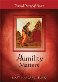 Humility Matters: Toward Purity of Heart (Matters)