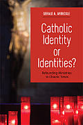Catholic Identity or Identities?: Refounding Ministries in Chaotic Times