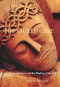 Thesacred Gaze: Contemplation and the Healing of the Self