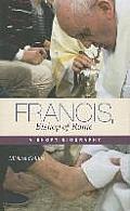 Francis, Bishop of Rome: A Short Biography