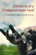 Children of a Compassionate God: A Theological Exegesis of Luke 6:20-49 (Scripture)