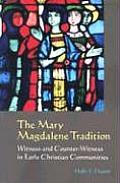 The Mary Magdalene Tradition: Witness and Counter-Witness in Early Christian Communities (Michael Glazier Books)