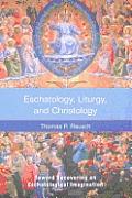 Eschatology, Liturgy and Christology