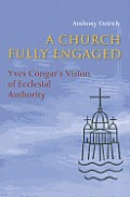 A Church Fully Engaged: Yves Congar's Vison of Ecclesial Authority