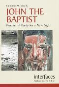 John the Baptist: Prophet of Purity for a New Age (Interfaces)