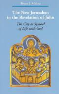 The New Jerusalem in the Revelation of John: The City as Symbol of Life with God