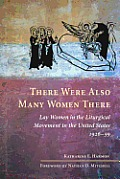 There Were Also Many Women There Lay Women in the United States Liturgical Movement 1926 1959