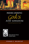 Rehearsing God's Just Kingdom: The Eucharistic Vision of Mark Searle