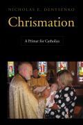 Chrismation: A Primer for Catholics
