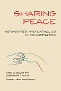 Sharing Peace: Mennonites and Catholics in Conversation