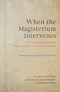 When the Magisterium Intervenes: The Magisterium and Theologians in Today's Church: Includes a Case Study on the Doctrinal Investigation of Elizabeth
