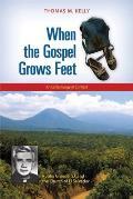 When The Gospel Grows Feet Rutilio Grande Sj & The Church Of El Salvador An Ecclesiology In Context