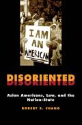 Disoriented: Asian Americans, Law, and the Nation-State (Critical America) Cover