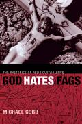 God Hates Fags: The Rhetorics of Religious Violence (Sexual Cultures)