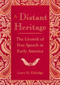 Distant Heritage The Growth of Free Speech in Early America