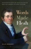 Words Made Flesh: Nineteenth-Century Deaf Education and the Growth of Deaf Culture (History of Disability)