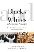 Blacks & Whites in Christian America How Racial Discrimination Shapes Religious Convictions