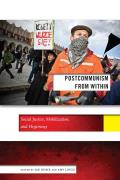 Postcommunism from Within: Social Justice, Mobilization, and Hegemony