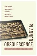 Planned Obsolescence: Publishing, Technology, and the Future of the Academy Cover