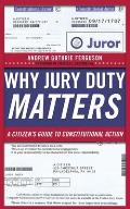 Why Jury Duty Matters A Citizens Guide to Constitutional Action