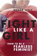Fight Like a Girl: How to Be a Fearless Feminist Cover