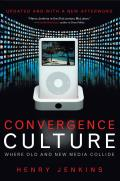 Convergence Culture: Where Old and New Media Collide Cover