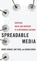 Spreadable Media: Creating Value and Meaning in a Networked Culture (13 Edition)