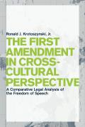 The First Amendment In Cross-Cultural Perspective: A Comparative Legal Analysis Of The Freedom Of Speech... by Jr. Ronald J. Krotoszynski