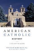 American Catholic History : a Documentary Reader (08 Edition)