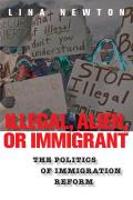 Illegal Alien or Immigrant The Politics of Immigration Reform