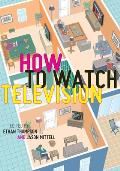 How To Watch Television (13 Edition)