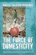 The Force of Domesticity: Filipina Migrants and Globalization (Nation of Newcomers) Cover