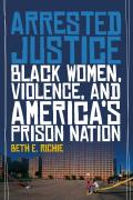 Arrested Justice: Black Women, Violence, and America 's Prison Nation