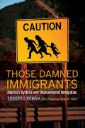 Those Damned Immigrants: America S Hysteria Over Undocumented Immigration